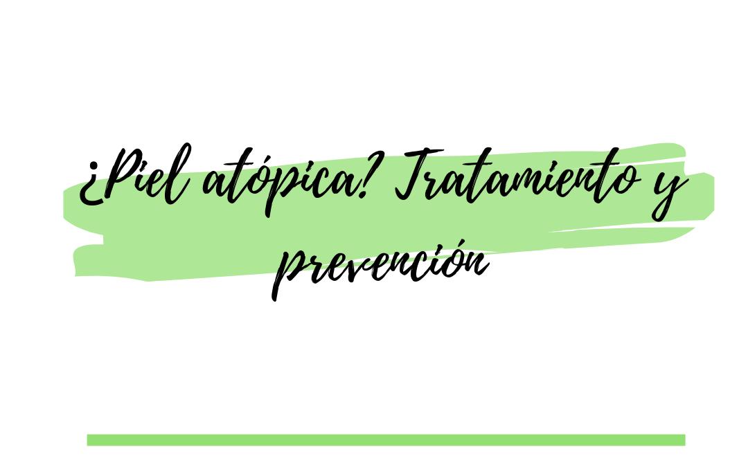¿Piel atópica? Tratamiento y prevención