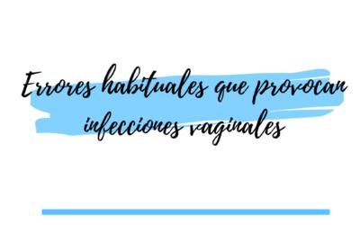 Errores habituales que provocan infecciones vaginales